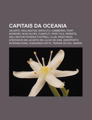 Capitais Da Oceania: Jacarta, Wellington, Mata-Utu, Camberra, Port Moresby, Nukualofa, Funafuti, Port Vila, Papeete  by  Source Wikipedia