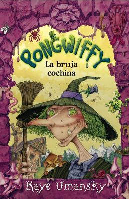 Pongwiffy, la Bruja Cochina = Pongwiffy, a Witch of Dirty Habits  by  Kaye Umansky