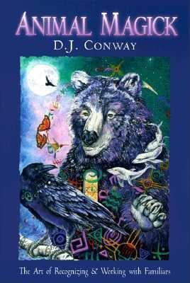Animal Magick: The Art of Recognizing and Working with Familiars  by  D.J. Conway