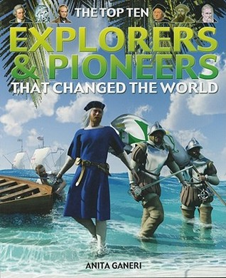Explorers & Pioneers That Changed the World  by  Anita Ganeri