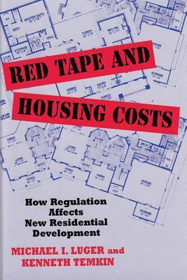 Red Tape And Housing Costs: How Regulation Affects New Residential Development  by  Michael I. Luger