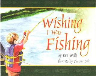 Wishing I Was Fishing  by  Eva Wells