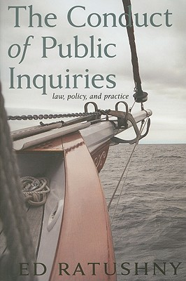 The Conduct of Public Inquiries: Law, Policy, and Practice Ed Ratushny