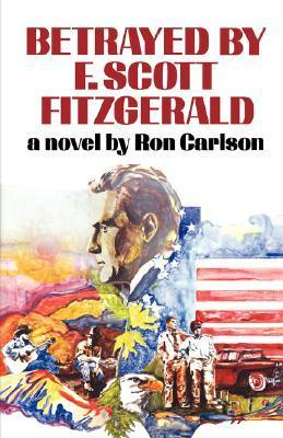 Betrayed F. Scott Fitzgerald by Ron Carlson