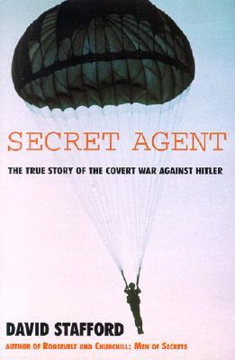 The Secret Agent: The True Story of the Special Operations Executive David Stafford