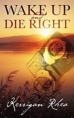 Wake Up and Die Right  by  Kerrigan Rhea
