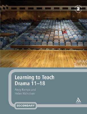 Learning to Teach Drama, 11-18  by  Andy Kempe