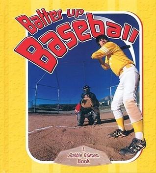 Batter Up Baseball  by  Bobbie Kalman