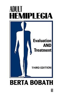 Adult Hemiplegia: Evaluation And Treatment  by  Berta Bobath