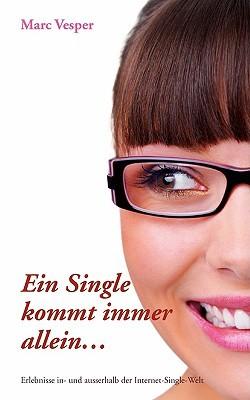 Ein Single Kommt Immer Allein...  by  Marc Vesper