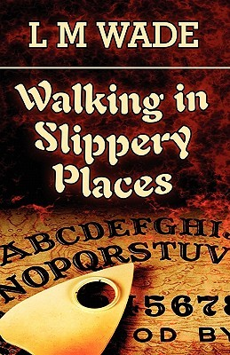 Walking in Slippery Places L.M. Wade