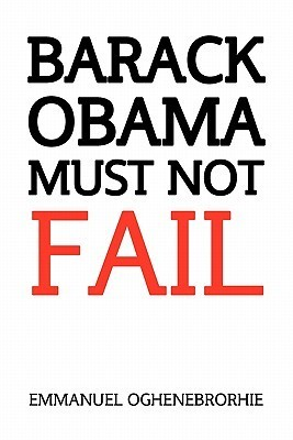 Barack Obama Must Not Fail Emmanuel Oghenebrorhie