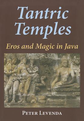 Tantric Temples: Eros and Magic in Java  by  Peter Levenda