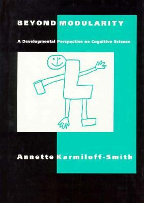 Beyond Modularity: A Developmental Perspective on Cognitive Science  by  Annette Karmiloff-Smith