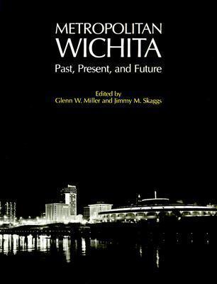 Metropolitan Wichita: Past, Present, and Future Glenn W. Miller