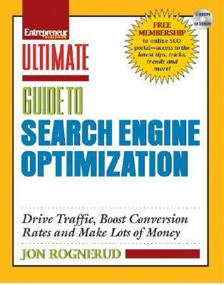 Ultimate Guide to Search Engine Optimization: Drive Traffic, Boost Conversion Rates and Make Lots of Money [With CDROM]  by  Jon Rognerud