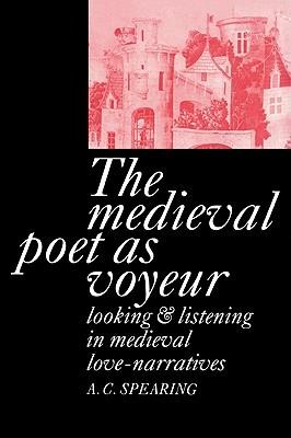 The Medieval Poet as Voyeur A.C. Spearing
