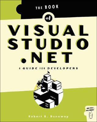 Book of Visual Studio .Net: A Guide for Developers Robert B Dunaway