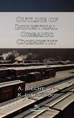 Outline of Industrial Organic Chemistry, 3rd Edition  by  Alfred Rieche