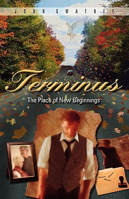 Terminus: The Place of New Beginnings  by  John Gwatney