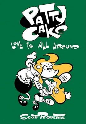 Patty Cake Volume 3: Love Is All Around Scott Roberts