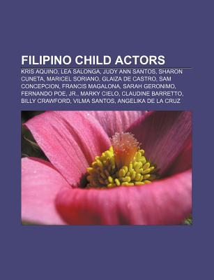 Filipino Child Actors: Kris Aquino, Lea Salonga, Judy Ann Santos, Sharon Cuneta, Maricel Soriano, Glaiza de Castro, Sam Concepcion  by  Source Wikipedia