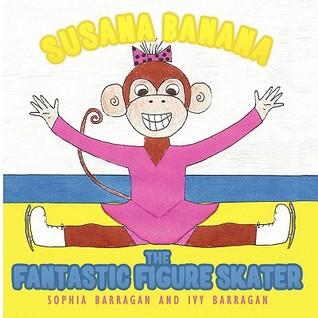 Susana Banana the Fantastic Figure Skater Sophia Barragan