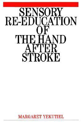 Sensory Re Education Of The Hand After Stroke  by  Yekutiel Margar