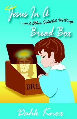 Jesus in a Bread Box  by  Warren B. Dahk Knox