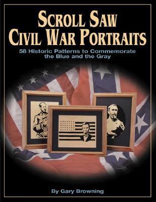 Scroll Saw Civil War Portraits  by  Gary Browning