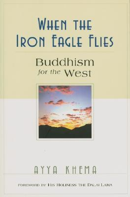 When the Iron Eagle Flies: Buddhism for the West  by  Ayya Khema