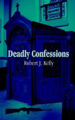 Deadly Confessions  by  Robert J. Kelly