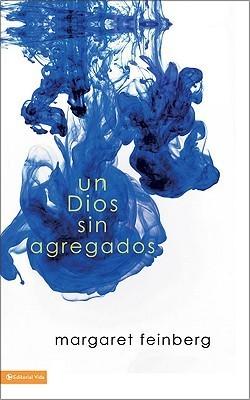 Un Dios Sin Agregados  by  Margaret Feinberg