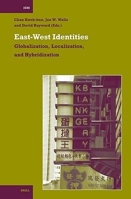 East-West Identities: Globalization, Localization, and Hybridization Kwok-Bun Chan