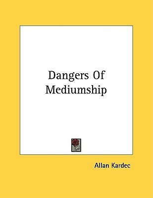 Dangers of Mediumship  by  Allan Kardec