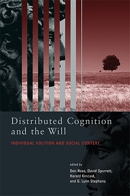 Distributed Cognition and the Will: Individual Volition and Social Context Don  Ross