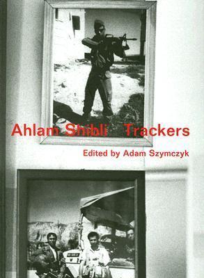 Ahlam Shibli: Trackers Adam Szymczyk