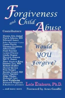 Forgiveness and Child Abuse: Would YOU Forgive?  by  Lois Einhorn