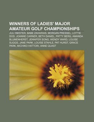 Winners of Ladies Major Amateur Golf Championships: Juli Inkster, Babe Zaharias, Morgan Pressel, Lottie Dod, Joanne Carner, Beth Daniel Source Wikipedia