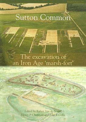 Sutton Common: The Excavation of an Iron Age Marsh-Fort  by  Robert Van de Noort