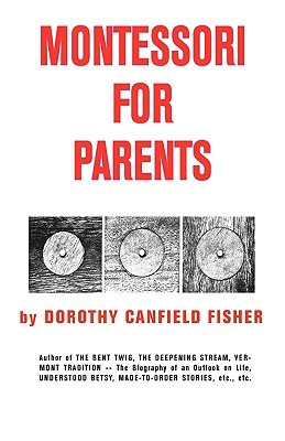 Montessori for Parents Dorothy Canfield Fisher