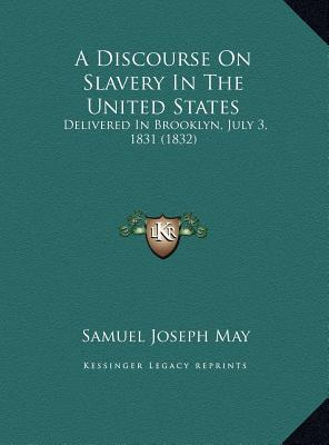 A Discourse On Slavery In The United States: Delivered In Brooklyn, July 3, 1831 (1832)  by  Samuel Joseph May