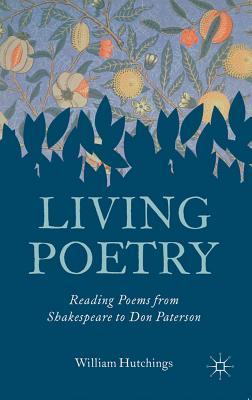 Living Poetry: Reading Poems from Shakespeare to Don Paterson  by  William Hutchings