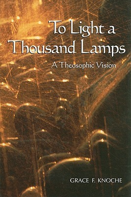 To Light a Thousand Lamps: A Theosophic Vision Grace Knoche