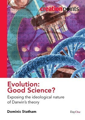 Evolution: Good Science?: Exposing the Ideological Nature of Darwins Theory  by  Dominic Statham