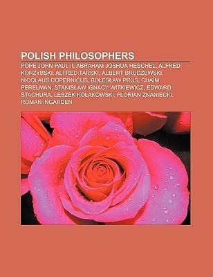 Polish Philosophers: Pope John Paul II, Abraham Joshua Heschel, Alfred Korzybski, Alfred Tarski, Albert Brudzewski, Nicolaus Copernicus  by  Books LLC