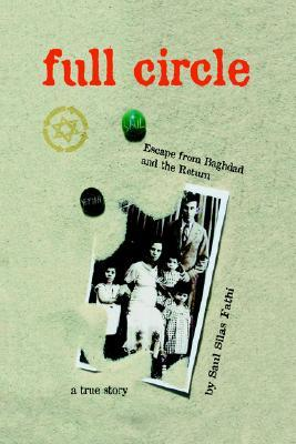 Full Circle: Escape from Baghdad and the Return Saul Fathi