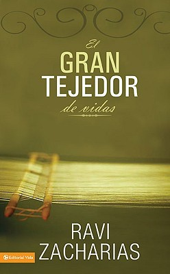 El Gran Tejedor de Vidas: Como Dios Nos Va Formando A Traves de los Eventos de Nuestra Vida = The Grand Weaver  by  Ravi Zacharias