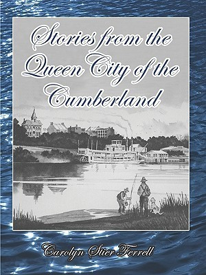 Stories from the Queen City of the Cumberland  by  Carolyn Stier Ferrell