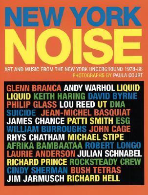 New York Noise: Art and Music from the New York Underground, 1978-88 Paula Court